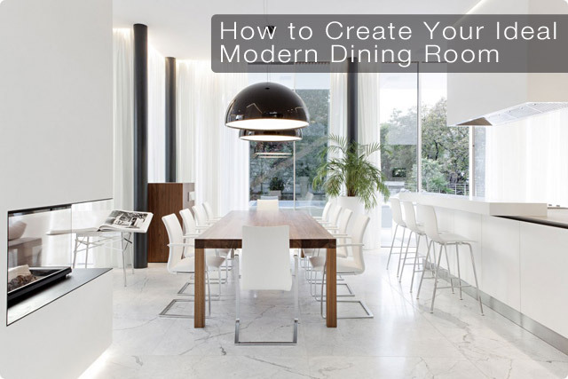 How to Create Your Ideal Modern Dining Room